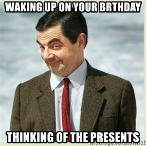MR bean - waking up on your brthday thinking of the presents