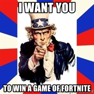 uncle sam i want you - I WANT YOU TO WIN A GAME OF FORTNITE