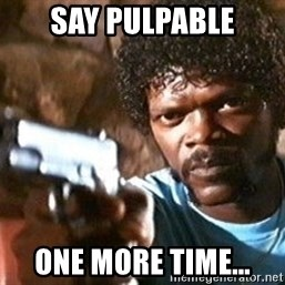 Pulp Fiction - say pulpable one more time...