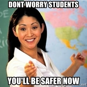 Unhelpful High School Teacher - dont worry students you'll be safer now
