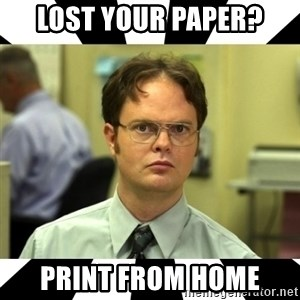 Dwight from the Office - Lost your paper? Print from home