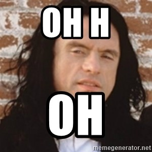 Disgusted Tommy Wiseau - Oh h Oh