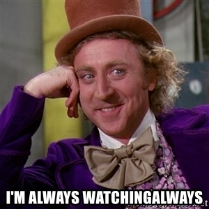 Willy Wonka - I'm always watchingalways