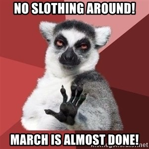 mindenki nyugodjon le a picsába - No Slothing Around! March is almost done!