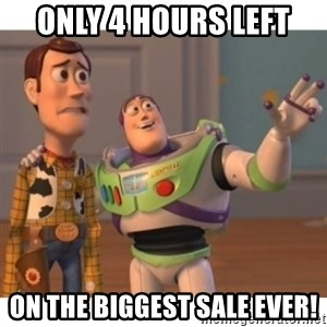 Toy story - Only 4 hours left on the biggest sale ever!