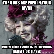May the odds be ever in your favor hunger games - The odds are ever in your favor  when your favor is in previous beliefs  or biases