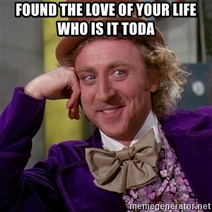 Willy Wonka - Found the love of your life who is it toda