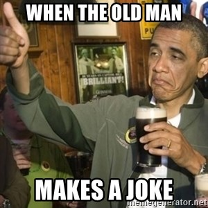 THUMBS UP OBAMA - when the old man makes a joke