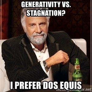 The Most Interesting Man In The World - Generativity vs. Stagnation? I prefer Dos Equis