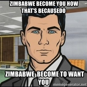 Archer - Zimbabwe Become You how That's BecauseDo    Zimbabwe  Become To Want You