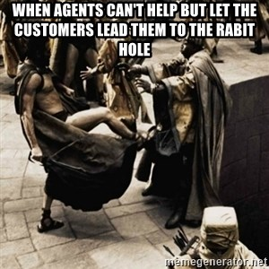 sparta kick - When agents can't help but let the customers lead them to the rabit hole