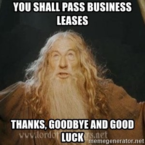 You shall not pass - You shall pass Business Leases Thanks, Goodbye and Good Luck