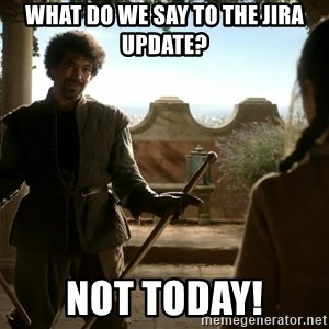 game of thrones dancing maste - What do we say to the JIRA update? Not today!