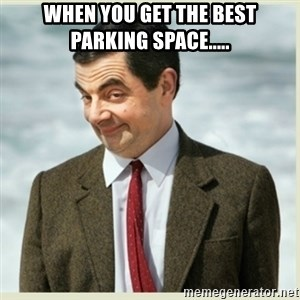 MR bean - When you get the best parking space.....