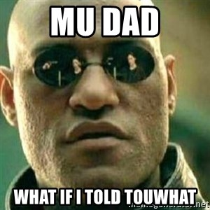 What If I Told You - Mu dad What if i told touWhat