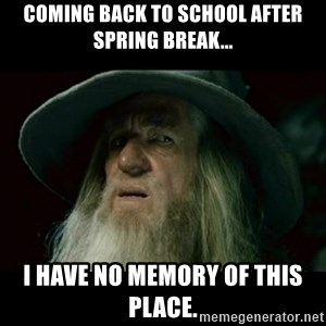 no memory gandalf - Coming back to school after spring break... I have no memory of this place.