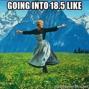 Look at all the things - Going into 18.5 like