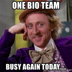Willy Wonka - One BIO Team Busy again today.....