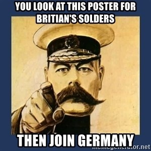 your country needs you - you look at this poster for britian's solders then join germany