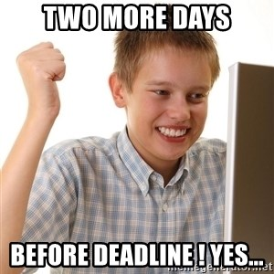 First Day on the internet kid - two more days before deadline ! Yes...