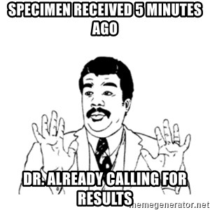 aysi - Specimen received 5 minutes ago Dr. already calling for results