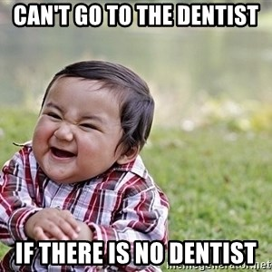 Evil smile child - Can't go to the dentist If there is no dentist