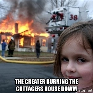 Disaster Girl - The creater burnjng the cottagers house dowm