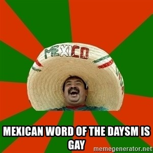 Successful Mexican - Mexican word of the daySm is gay