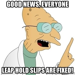 Good News Everyone - good news, everyone LEAP hold slips are fixed!