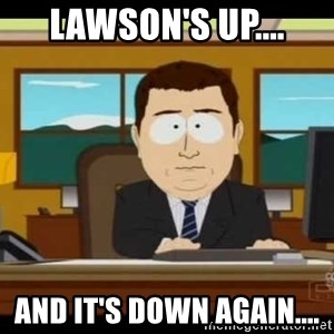 south park aand it's gone - Lawson's up.... And it's Down again....