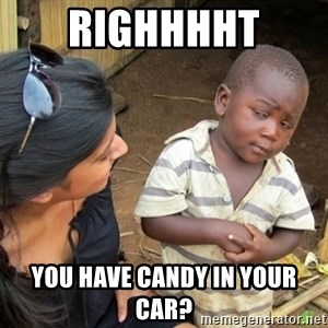 Skeptical 3rd World Kid - righhhht  you have candy in your car?