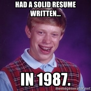 Bad Luck Brian - Had a solid resume written... In 1987.