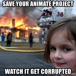 Disaster Girl - save your animate project watch it get corrupted