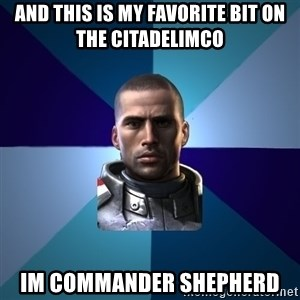 Blatant Commander Shepard - And this is my favorite bit on the citadelImco Im commander shepherd