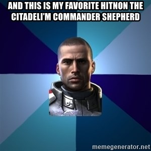 Blatant Commander Shepard - And this is my favorite hitnon the citadelI'm commander shepherd