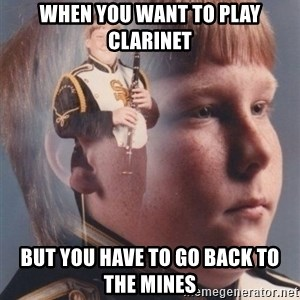 PTSD Clarinet Boy - When you want to play clarinet But you have to go back to the mines