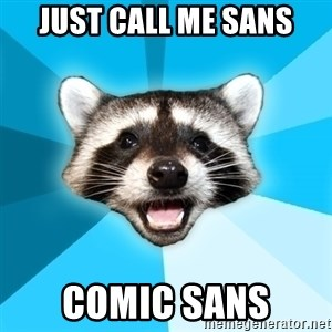 Lame Pun Coon - just call me sans COMIC SANS