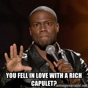 Kevin Hart - You fell in love with a rich Capulet?