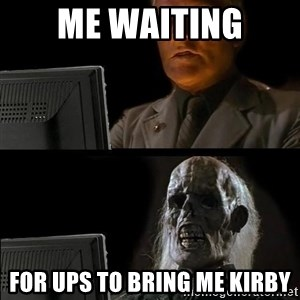 Waiting For - Me Waiting For UPS To Bring Me Kirby