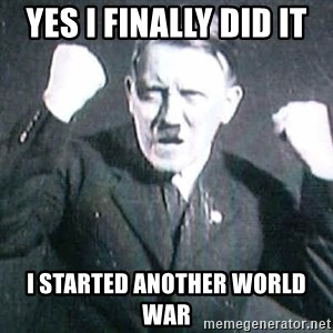 Successful Hitler - yes i finally did it  i started another world war