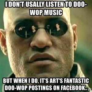 What If I Told You - I DON'T USALLY LISTEN TO DOO-WOP MUSIC BUT WHEN I DO, IT'S ART'S FANTASTIC DOO-WOP POSTINGS ON FACEBOOK..