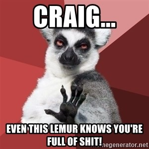 Chill Out Lemur - Craig... Even this lemur knows you're full of shit!