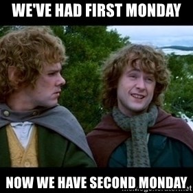 What about second breakfast? - We've had first Monday Now we have second Monday
