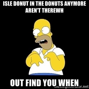 look-marge - Isle Donut in the Donuts anymore Aren't ThereWh Out Find You When