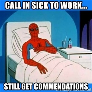 spiderman sick - call in sick to work... still get commendations