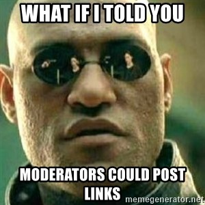 What If I Told You - What if I told you Moderators could post links