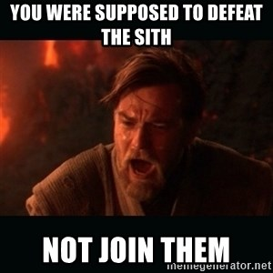 "Obi Wan Kenobi ""You were my brother!"" - You were supposed to defeat the sith not join them"