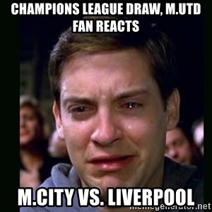 crying peter parker - Champions League Draw, M.Utd fan Reacts M.City Vs. Liverpool