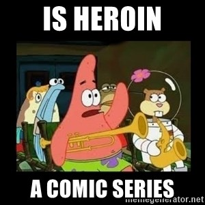 Patrick Star Instrument - is heroin a comic series