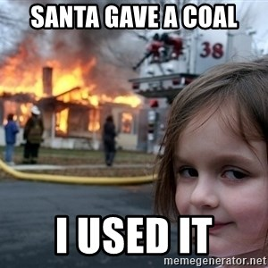 Disaster Girl - santa gave a coal  i used it